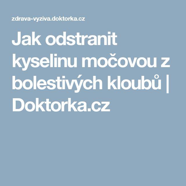 Jak odstranit kyselinu močovou z bolestivých kloubů | Doktorka.cz