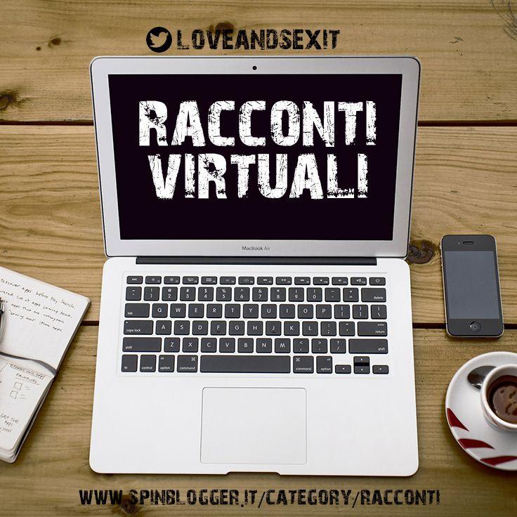 racconti virtuali, racchiude tutte le storie scritte di mio pugno e pubblicate in rete, love and sex intrighi, amore, passione e sesso