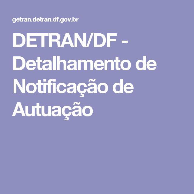 DETRAN/DF - Detalhamento de Notificação de Autuação