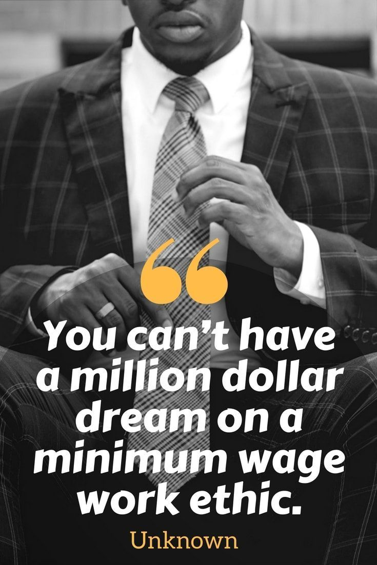 """Work ethic quotes - """"You can't have a million dollar dream on a minimum wage work ethic."""" - See more inspirational quotes that will inspire you to work harder - http://www.developgoodhabits.com/hard-work-quotes/ -Career quotes 