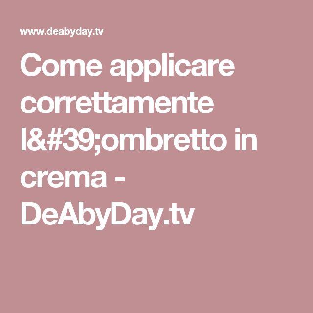 Come applicare correttamente l'ombretto in crema - DeAbyDay.tv