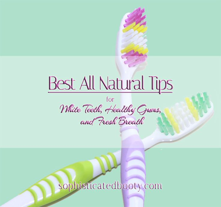 Best All Natural Tips for White Teeth, Healthy Gums, and Fresh Breath