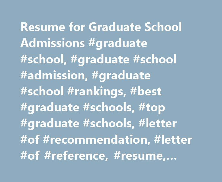 Resume for Graduate School Admissions #graduate #school, #graduate #school #admission, #graduate #school #rankings, #best #graduate #schools, #top #graduate #schools, #letter #of #recommendation, #letter #of #reference, #resume, #statement #of #purpose http://malta.remmont.com/resume-for-graduate-school-admissions-graduate-school-graduate-school-admission-graduate-school-rankings-best-graduate-schools-top-graduate-schools-letter-of-recommendation-let/  # Resume for Graduate School Admissions…
