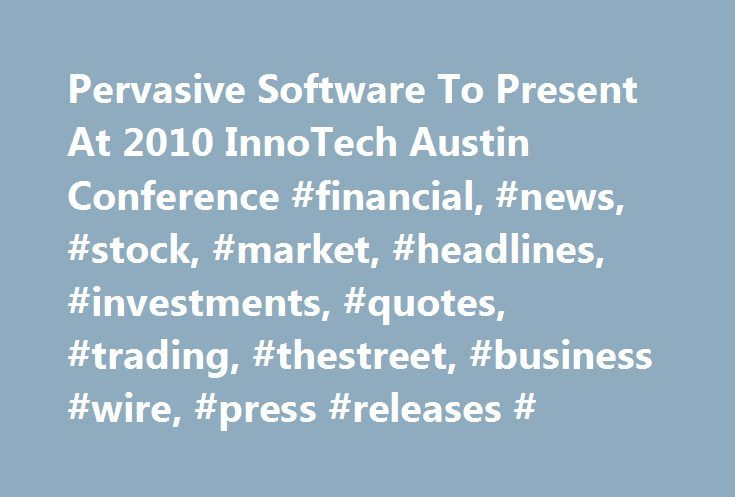 Pervasive Software To Present At 2010 InnoTech Austin Conference #financial, #news, #stock, #market, #headlines, #investments, #quotes, #trading, #thestreet, #business #wire, #press #releases # http://kenya.remmont.com/pervasive-software-to-present-at-2010-innotech-austin-conference-financial-news-stock-market-headlines-investments-quotes-trading-thestreet-business-wire-press-releases/  # Pervasive Software To Present At 2010 InnoTech Austin Conference Pervasive Software® Inc. (NASDAQ: PVSW…