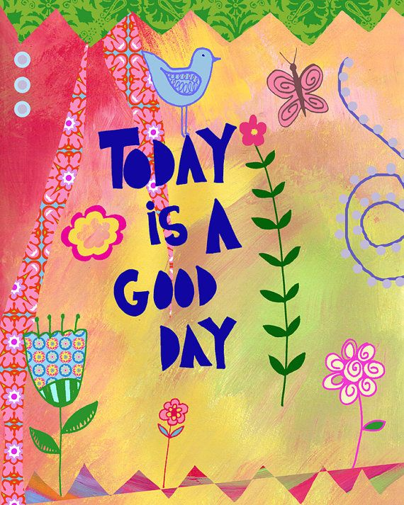 Today is a Good Day Art Print  by BethNadlerArt