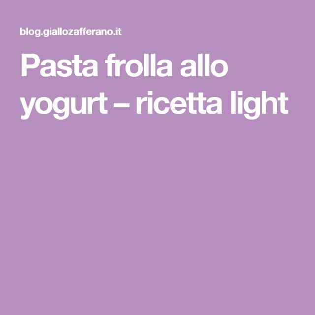 Pasta frolla allo yogurt – ricetta light