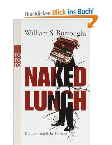 Naked Lunch: Die ursprüngliche Fassung: Amazon.de: James Grauerholz, Barry Miles, William S. Burroughs, Michael Kellner: Bücher