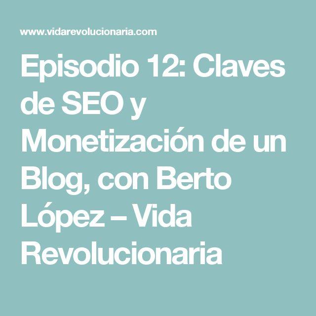 Episodio 12: Claves de SEO y Monetización de un Blog, con Berto López – Vida Revolucionaria