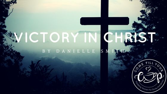 NEW POST! Victory in Christ by Danielle Smith http://comefillyourcup.com/2017/06/13/victory-in-christ/?utm_campaign=coschedule&utm_source=pinterest&utm_medium=Come%20Fill%20Your%20Cup&utm_content=Victory%20in%20Christ