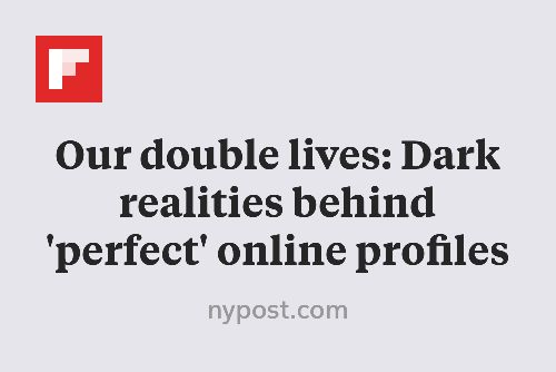 Our double lives: Dark realities behind 'perfect' online profiles http://flip.it/GrOnp