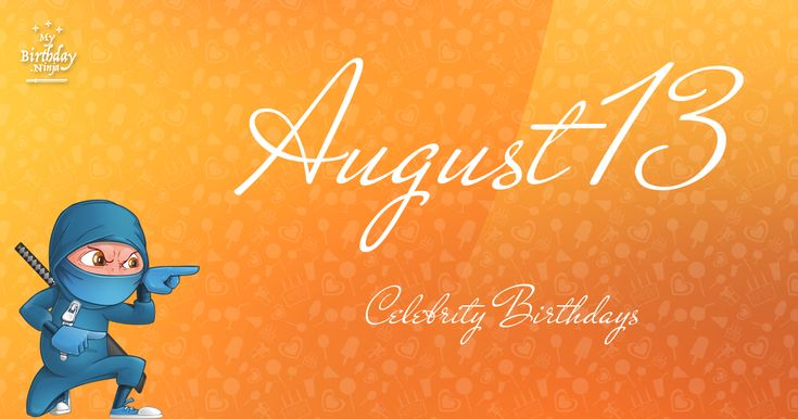 Celebrity birthdays for August 13. Epic list of 75 celebrities sharing Aug 13th as their birthday. Free ninja poster and more.