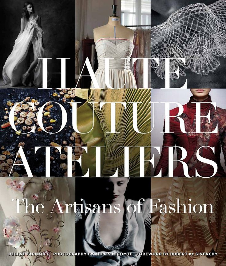 Helene Farnault Has Opened The Doors Of HAUTE COUTURE ATELIERS In Her New Book By Same Name Its More Than A Glimpse Inside Artists That Make