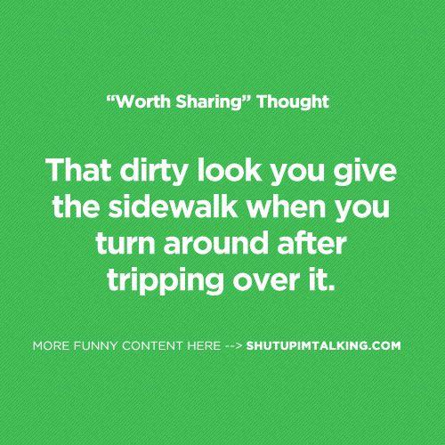 I so do this!: Thoughts, Dirty Humor Quotes, Trips, Funny Ish, Stupid Things, Stupid Sidewalks, Ya Sidewalks, True Stories, Haha So True