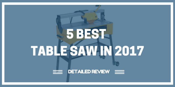 5 Best Table Saw in 2017 That Perform Well *Reviews*  http://bestsaw.club/best-table-saw-in-2017/  #BestTableSaw #TableSaw2017