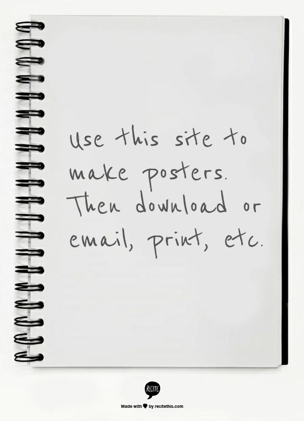 Use this site to make posters. Then download or email, print, etc.