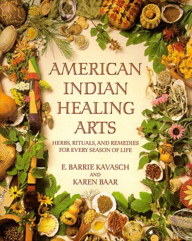 American Indian Healing Arts: Herbs, Rituals and Remedies for Every Season of Life, by E. Barrie Kavasch and Karen Baar