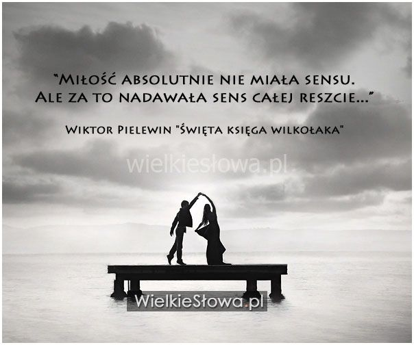 Miłość absolutnie nie miała sensu... #Pelewin-Wiktor,  #Miłość, #Sens