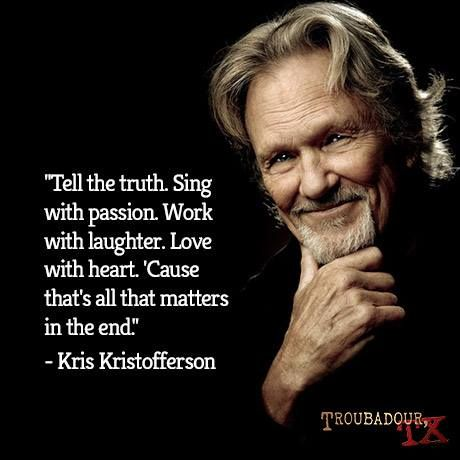 Great wisdom from Kris Kristofferson!