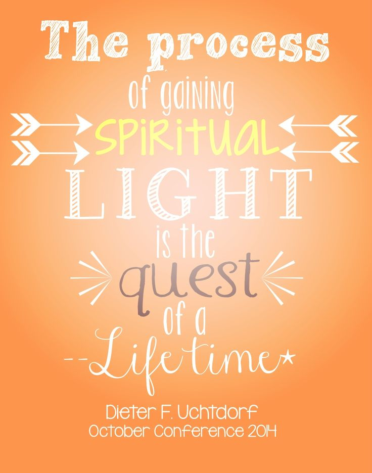 """The process of gaining spiritual light is the quest of a lifetime."" Dieter F. Uchtdorf #PresUchtdorf #lds #ldsconf"