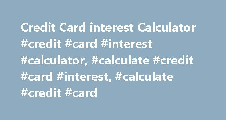 Credit Card interest Calculator #credit #card #interest #calculator, #calculate #credit #card #interest, #calculate #credit #card http://oklahoma.remmont.com/credit-card-interest-calculator-credit-card-interest-calculator-calculate-credit-card-interest-calculate-credit-card/  # Credit Card Interest Calculator This calculator will show you how much interest you will end up paying if you make only the minimum required payment on your credit card debt. It will also tell you how many minimum…