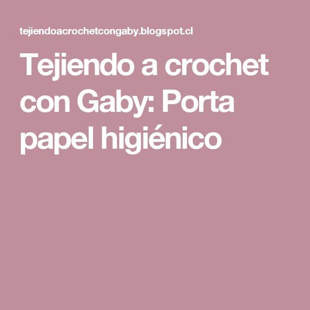 Tejiendo a crochet con Gaby: Porta papel higiénico