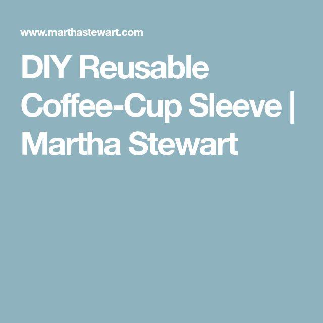 DIY Reusable Coffee-Cup Sleeve   Martha Stewart