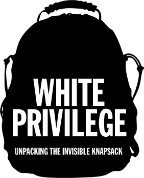 """""""White privilege: Unpacking the Invisible Knapsack""""    [click on this image to find a short clip and analysis of privilege]"""
