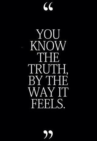 You know the truth by the way it feels..