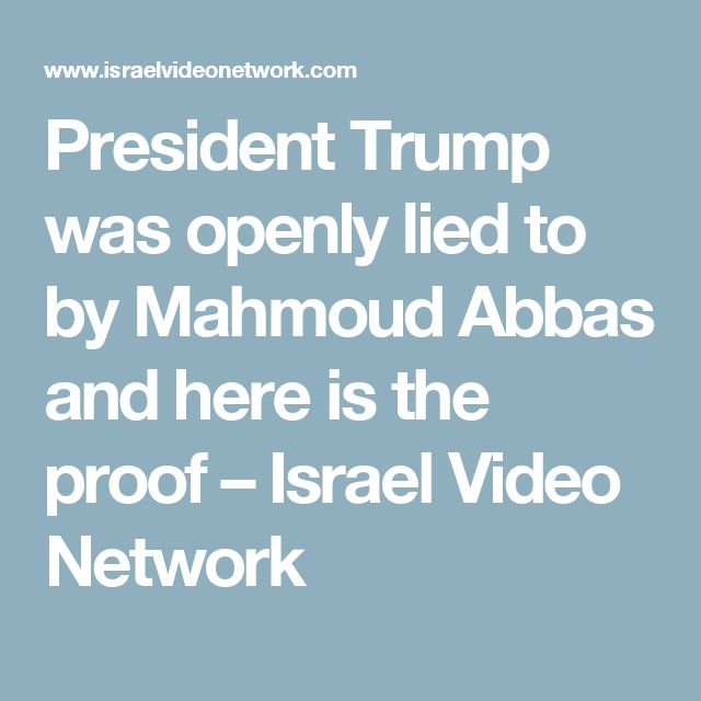 President Trump was openly lied to by Mahmoud Abbas and here is the proof – Israel Video Network