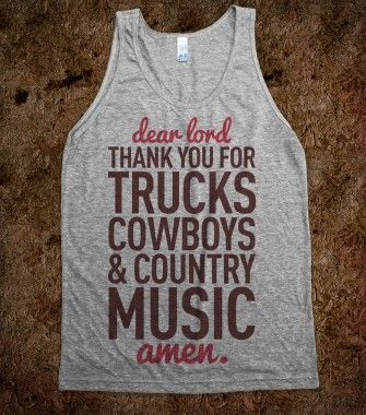 Dear Lord Thank You For Trucks Cowboys  amp  Country Music   Country Style   Skreened T shirts  Organic Shirts  Hoodies  Kids Tees  Baby One Pieces and Tote Bags