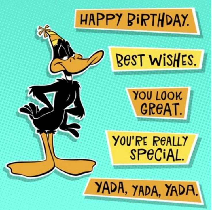 Happy Birthday, Best Wishes, You look Great Yada, Yada, Yada  #Daffy #Duck #LooneyTunes