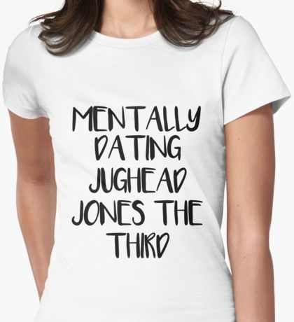 Mentally dating Jughead Jones the third Womens Fitted T-Shirt