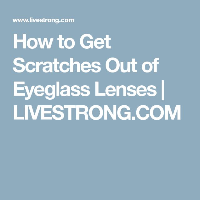 How to Get Scratches Out of Eyeglass Lenses | LIVESTRONG.COM