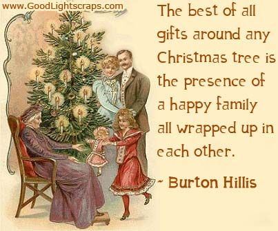 The Best Of All Gifts Around Any Christmas Tree Is The Presence Of A Happy  Family All Wrapped Up In Each Other   Burton Hills