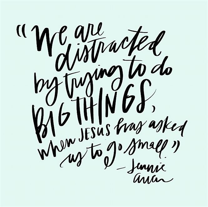 """""""We are distracted by trying to do big things, when Jesus has asked us to go small."""" - Jennie Allen quote lettered by Lindsay Letters"""