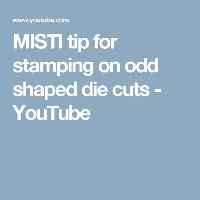 MISTI tip for stamping on odd shaped die cuts - YouTube