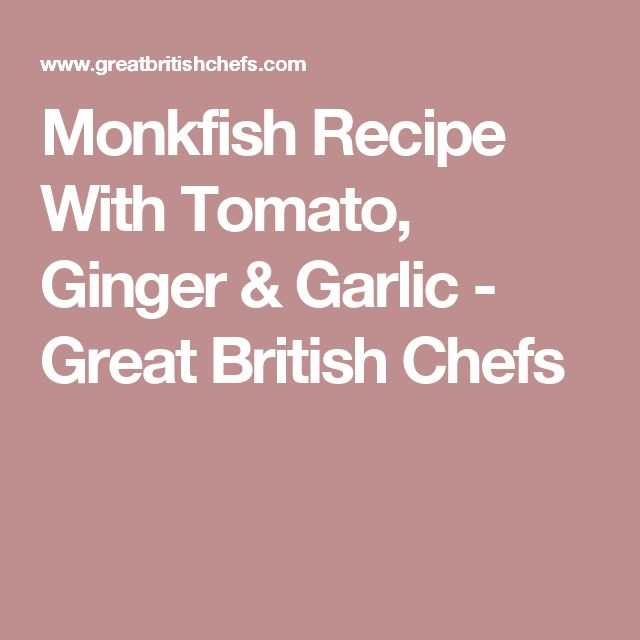 Monkfish Recipe With Tomato, Ginger & Garlic - Great British Chefs