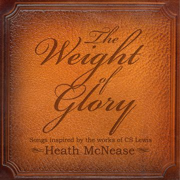 The Weight of Glory, Songs Inspired by the Works of C.S. Lewis. By Heath McNease. Phenomenal album, unique sound, beautiful use of Lewis.