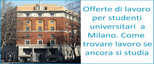 Offerte di lavoro per studenti universitari a Milano che cercano un impiego. Trovare lavoro a Milano per chi studia o fa corsi all'università extra.