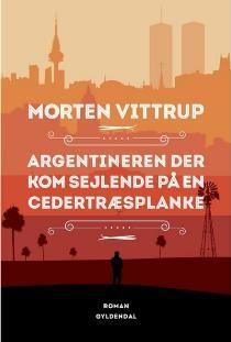Læs om Argentineren der kom sejlende på en cedertræsplanke (X) - roman. Udgivet af Gyldendal. Bogen fås også som E-bog eller Lydbog. Bogens ISBN er 9788702172515, køb den her