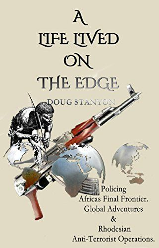 A Life Lived on the Edge : Doug Stanyon A Life Lived on the Edge A book containing 70 stories (386 pages) of the life and times of a former Member of the Rhodesian Police force. The book is written in three parts. The first covering his service in rural Rhodesia. Revealing incidents of witchcraft, poaching and the varied human... https://whizbuzzbooks.com/a-life-lived-on-the-edge-doug-stanyon/?utm_source=SNAP&utm_medium=nextscripts&utm_campaign=SNAP_WB&utm_content