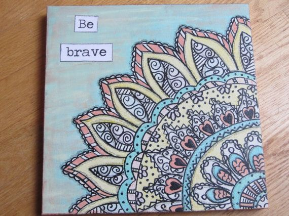 """Doodle Art on canvas with quote, 'Be brave""""."""