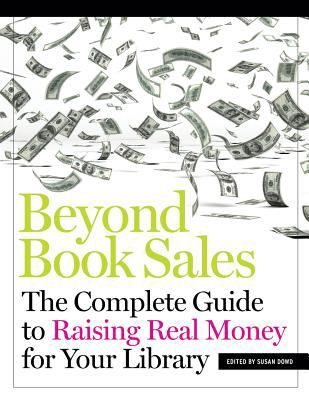 Beyond book sales : the complete guide to raising real money for your library / edited by Susan Dowd / Chicago : ALA Neal-Schuman, an imprint of the American Library Association, 2014. Regardless of the scope or complexity of library fundraising, successful efforts are always about forging and strengthening relationships with the range of stakeholders throughout the community. Dowd and her team from Library Strategies, share proven strategies.: Fol Montclair, Display Jewels, Ala Neal Schuman, Book Sales, Fundraising Ideas, Library Fundraising, Complete Guide