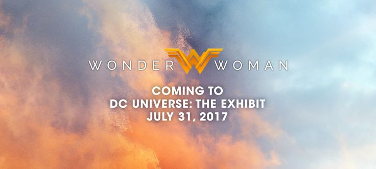WONDER WOMAN IS COMING TO DC UNIVERSE: THE EXHIBIT  AT WARNER BROS. STUDIO TOUR HOLLYWOOD  FEATURING AUTHENTIC COSTUMES AND PROPS FROM THE BLOCKBUSTER FILM