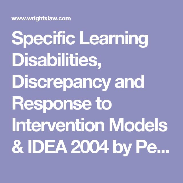 Specific Learning Disabilities, Discrepancy and Response to Intervention Models & IDEA 2004 by Peter W. D. Wright & Pamela Darr Wright - Wrightslaw