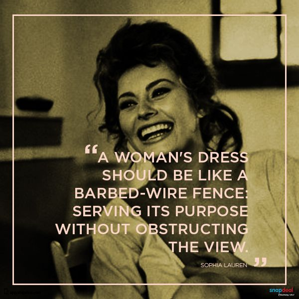 Fashion Quote of the Day – Sophia Loren -  born in 1934 is an internationally renowned film star and Italy's most revered actress.  http://blog.snapdeal.com/fashion-quote-day-sophia-loren/