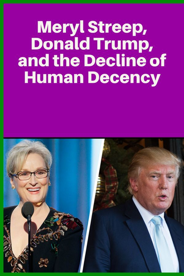 Meryl Streep, Donald Trump, and the Decline of Human Decency|Golden Globes|Women Leaders|Inspiring quotes|World issues
