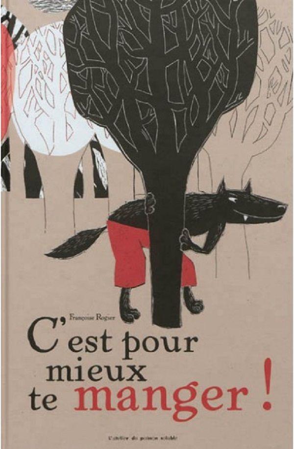 L'histoire du petit Chaperon rouge revisitée avec surprise et humour ! C'est pour mieux te manger, de Françoise Rogier (Atelier du poisson Soluble). Sélectionné par Marianne et chroniqué ici : http://lamareauxmots.com/blog/le-loup-va-vous-surprendre/