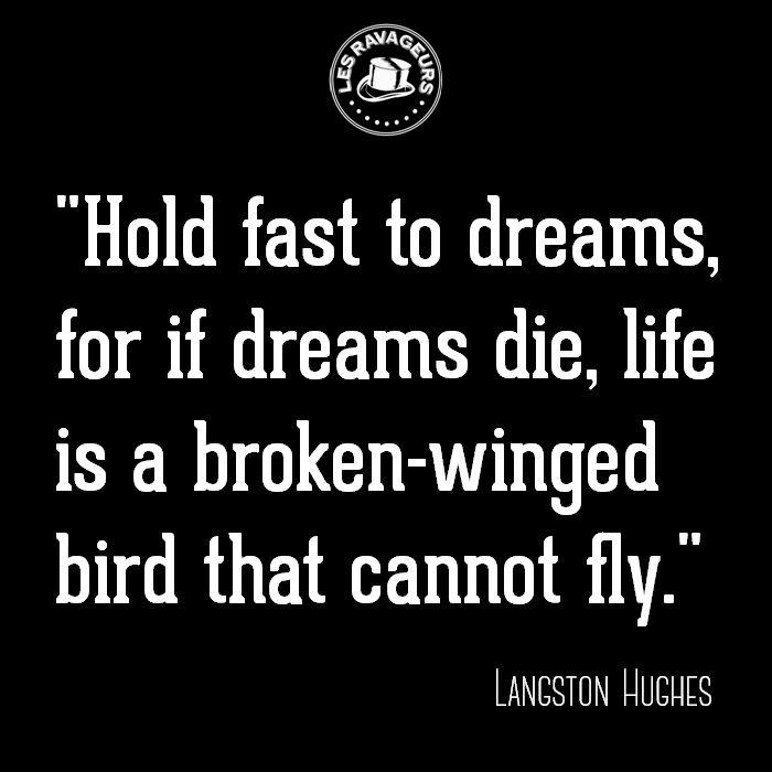 Ravageurs hold fast.   Langston Hughes