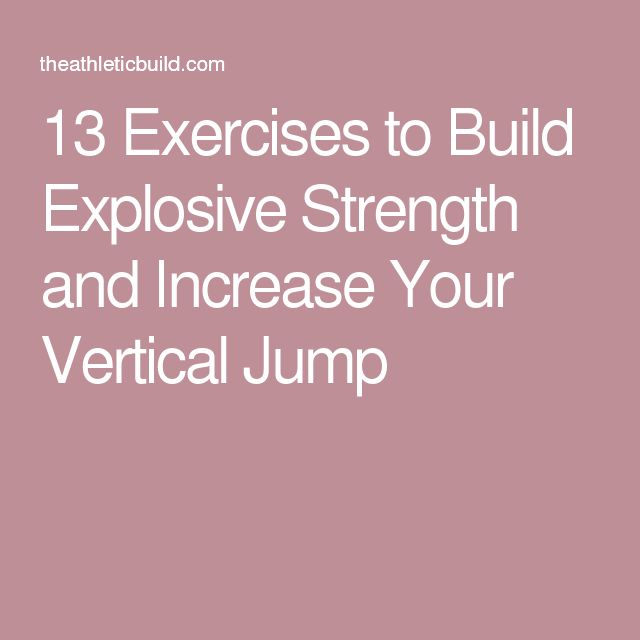 13 Exercises to Build Explosive Strength and Increase Your Vertical Jump
